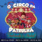 """Espetáculo exclusivo: """"O Circo da Patrulha Salvando o Natal"""""""