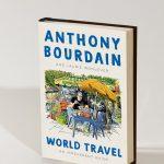 """""""World Travel"""", o último livro de Anthony Bourdain, é publicado"""